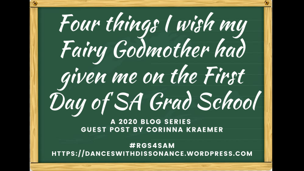 Four things I wish my Fairy Godmother had given me on the First Day of SA Grad School by Corinna Kraemer