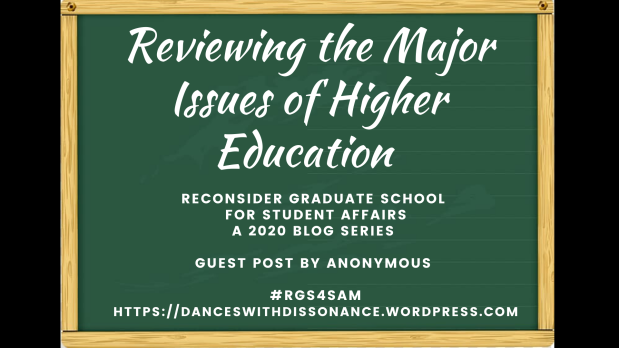 Reviewing the Major Issues of Higher Education .. Reconsider Graduate School for Student Affairs A 2020 blog series Guest Post by Anonymous #RGS4SAM https://danceswithdissonance.wordpress.com